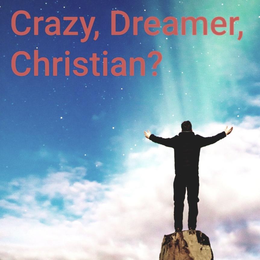 Crazy, Dreamer, Christian?